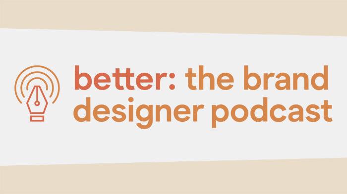Better the brand designer podcas